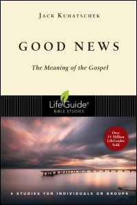 Good News: The Meaning of the Gospel: 9 Studies for Individuals or Groups