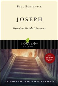 Joseph: How God Builds Character: 9 Studies for Individuals or Groups: With Notes for Leaders