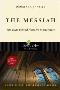 The Messiah: The Texts behind Handel's Masterpiece: 8 Studies for Individuals or Groups