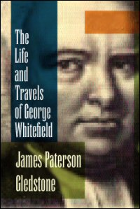 The Life and Travels of George Whitefield