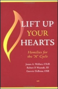 "Lift up Your Hearts: Homilies for the ""A"" Cycle"