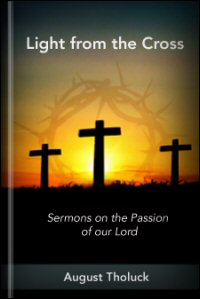 Light from the Cross: Sermons on the Passion of Our Lord
