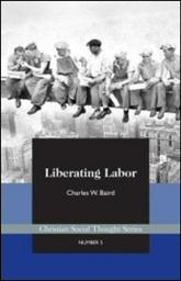 Liberating Labor: A Christian Economist's Case for Voluntary Unionism