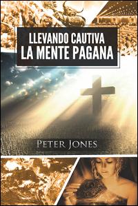 Llevando cautiva la mente pagana: La fórmula de Pablo de pensar y vivir en la nueva cultura global