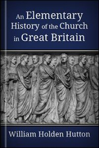 An Elementary History of the Church in Great Britain