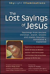 The Lost Sayings of Jesus: Teachings from Ancient Christian, Jewish, Gnostic, and Islamic Sources—Annotated & Explained