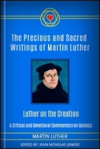 Luther on the Creation: A Critical and Devotional Commentary on Genesis