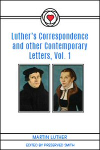 Luther's Correspondence and other Contemporary Letters, Volume I (1507–1521)
