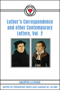 Luther's Correspondence and Other Contemporary Letters, Volume II (1521–1530)