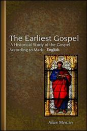 The Earliest Gospel: A Historical Study of the Gospel according to Mark: English Translation