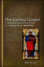 The Earliest Gospel: A Historical Study of the Gospel according to Mark: Greek Text