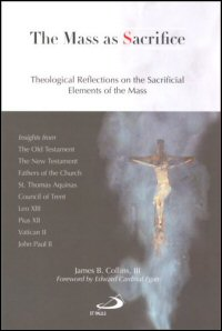 The Mass as Sacrifice: Theological Reflections on the Sacrificial Elements of the Mass