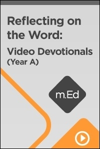 Reflecting on the Word: Video Devotionals (Year A)