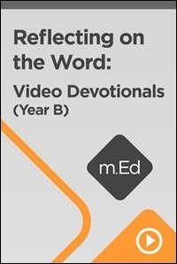 Reflecting on the Word: Video Devotionals (Year B)