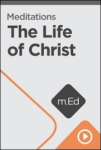 Meditations on the Life of Christ