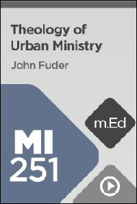 MI251 Biblical Theology of Urban Ministry