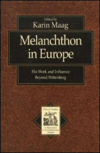 Melanchthon in Europe: His Work and Influence beyond Wittenberg