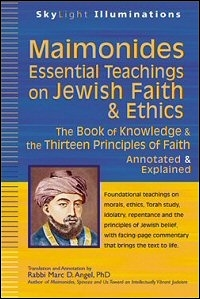 Maimonides—Essential Teachings on Jewish Faith and Ethics: The Book of Knowledge and the Thirteen Principles of Faith—Selections Annotated and Explained