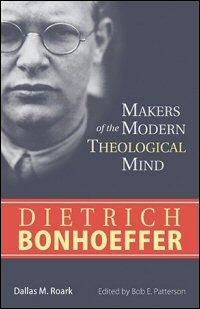 Makers of the Modern Theological Mind: Dietrich Bonhoeffer