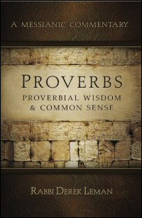 A Messianic Commentary on Proverbs: Proverbial Wisdom & Common Sense