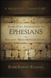 A Messianic Commentary: Rabbi Paul Enlightens the Ephesians on Walking with Messiah Yeshua