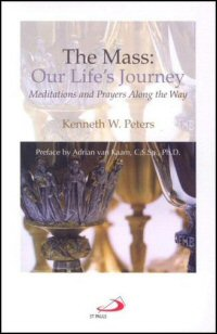 The Mass: Our Life's Journey: Meditations and Prayers Along the Way