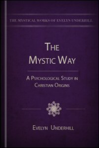 The Mystic Way: A Psychological Study in Christian Origins