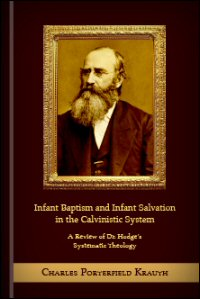 Infant Baptism and Infant Salvation in the Calvinistic System: A Review of Dr. Hodge's Systematic Theology