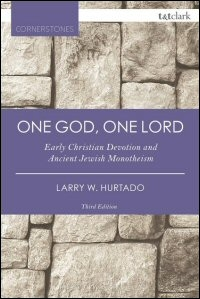 One God, One Lord: Early Christian Devotion and Ancient Jewish Monotheism (Third Edition)