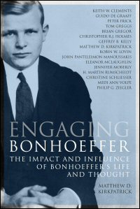 Engaging Bonhoeffer: The Impact and Influence of Bonhoeffer's Life and Thought