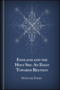 England and the Holy See: An Essay Towards Reunion