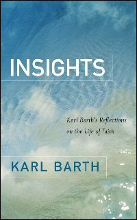 Insights: Karl Barth's Reflections on the Life of Faith