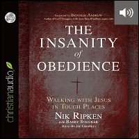 The Insanity of Obedience: Walking with Jesus in Tough Places (audio)