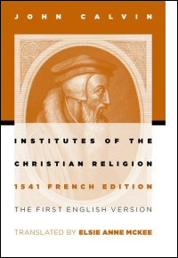 Institutes of the Christian Religion: 1541 French Edition