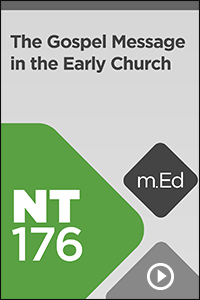 NT176 The Gospel Message in the Early Church