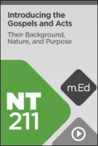 NT211 Introducing the Gospels and Acts: Their Background, Nature, and Purpose