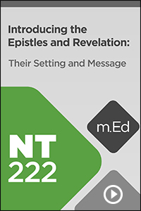 NT222 Introducing the Epistles and Revelation: Their Setting and Message