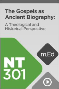 NT301 The Gospels as Ancient Biography: A Theological and Historical Perspective