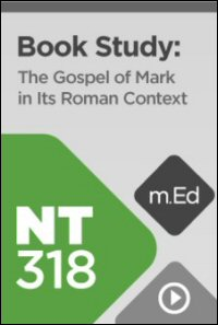 NT318 Book Study: The Gospel of Mark in Its Roman Context