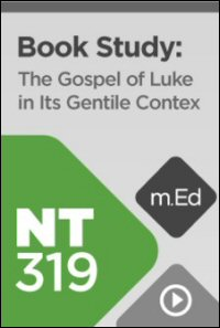 NT319 Book Study: The Gospel of Luke in Its Gentile Context