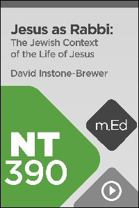 NT390 Jesus as Rabbi: The Jewish Context of the Life of Jesus