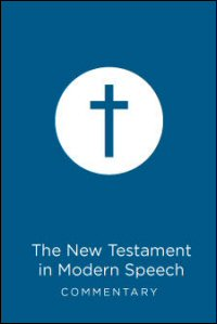 """The New Testament in Modern Speech: An Idiomatic Translation into Everyday English from the Text of """"The Resultant Greek Testament"""": Commentary"""