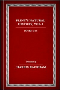 Natural History, Volume IV: Books XII–XVI