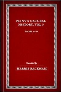 Natural History, Volume V: Books XVII–XIX
