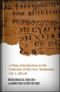 A Plain Introduction to the Criticism of the New Testament, Vol. I