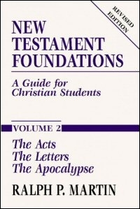 New Testament Foundations: A Guide for Christian Students, Volume 2: The Acts, The Letters, The Apocalypse