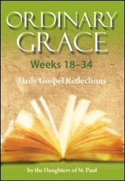 Ordinary Grace Weeks 18–34: Daily Gospel Reflections