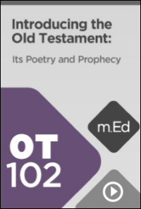 OT102 Introducing the Old Testament: Its Poetry and Prophecy