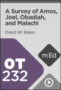 OT232 A Survey of Amos, Joel, Obadiah, and Malachi