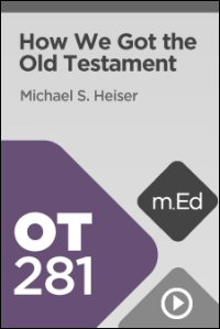 OT281 How We Got the Old Testament